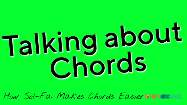 Talking Chords:  How Sol-Fa & Singing Makes Chords Easier.